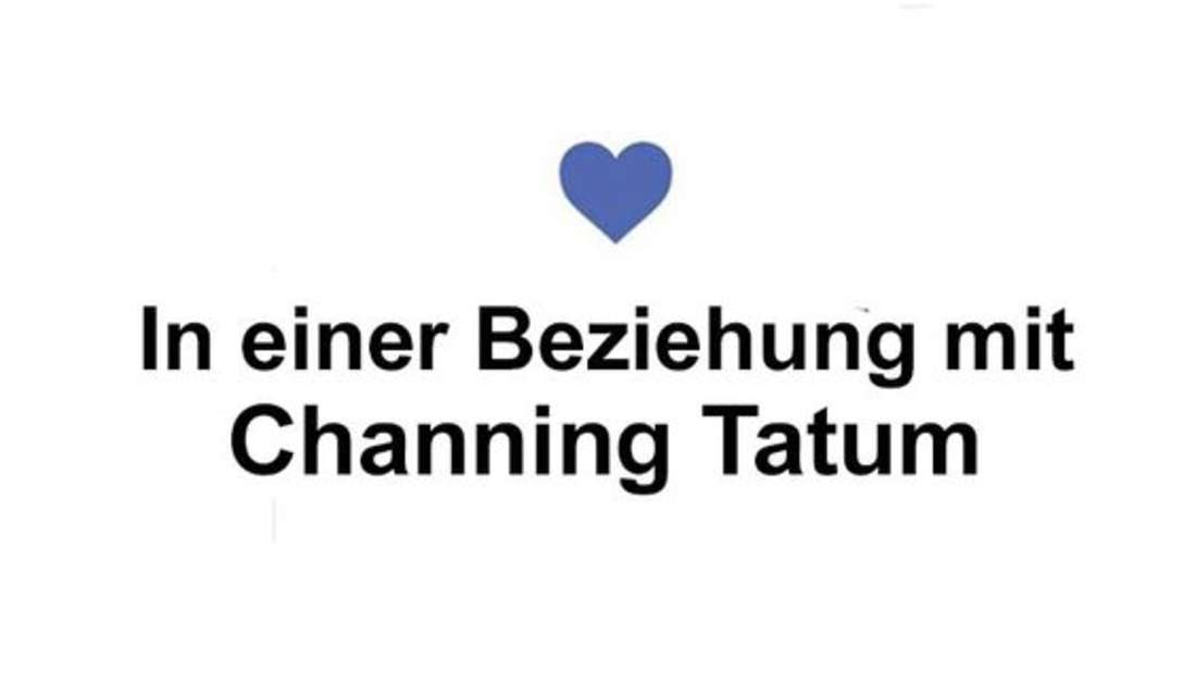 """Das Bild zeigt den Beziehungsstatus, der häufig in sozialen Netzwerken genutzt wird. Dort steht """"In einer Beziehung mit Channing Tatum""""."""