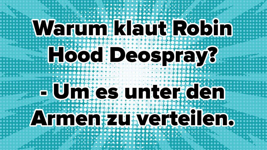 Warum klaut Robin Hood Deospray? - Um es unter den Armen zu verteilen.