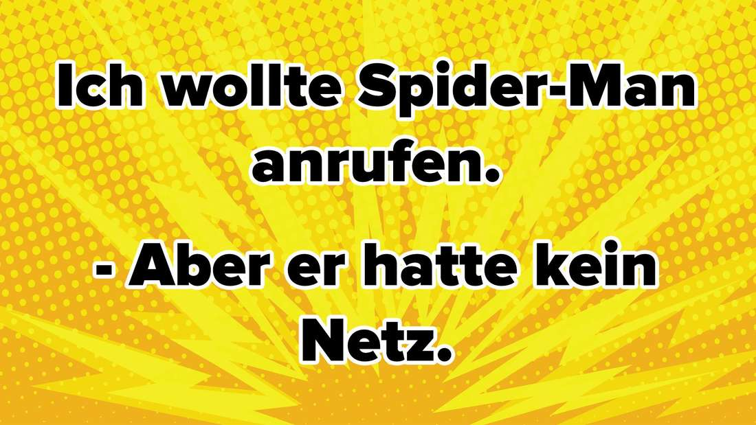 Ich wollte Spider-Man anrufen. - Aber er hatte kein Netz.