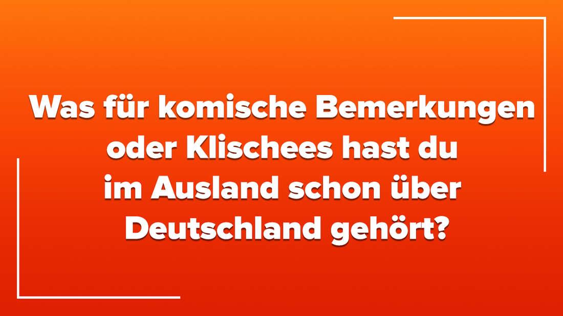 """Eine Community-Frage auf orangenem Hintergrund, auf der steht """"Was für komische Bemerkungen oder Klischees hast du im Ausland schon über Deutschland gehört?"""