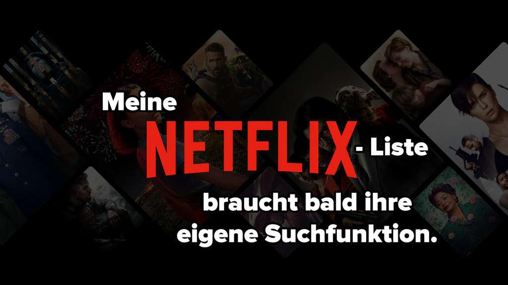 """Das Netflix Logo auf schwarzem Hintergrund. Darum herum wurde der Satz gebaut: """"Meine Netflix-Liste braucht bald ihre eigene Suchfunktion"""""""