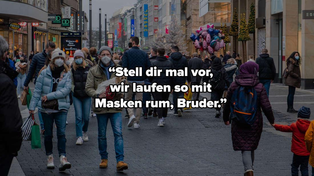 """Viele Menschen, die eine Maske aufhaben und in der Fußgängerzone einer Stadt herumlaufen. Es sind verschiedene Geschäfte zu sehen. Auf dem Bild steht """"""""Stell dir mal vor, wir laufen so mit Masken rum, Bruder."""""""