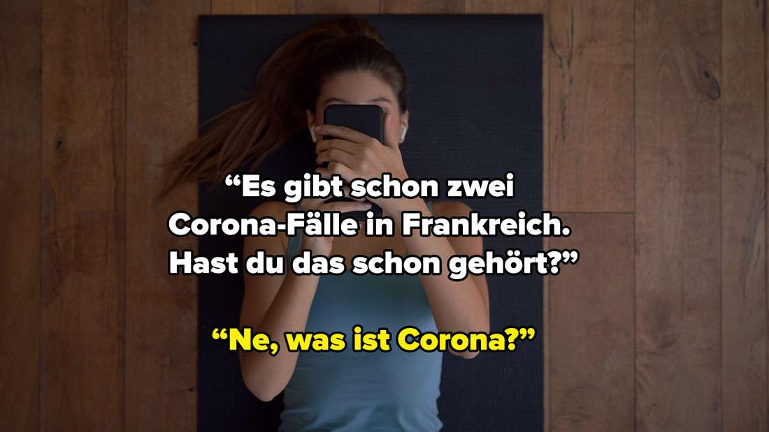 """Eine Frau, die auf einer Yoga-Matte liegt und auf ihr Handy guckt. Auf dem Bild steht: """"Es gibt schon zwei Corona-Fälle in Frankreich. Hast du das schon gehört?"""" """"Ne, was ist Corona?"""""""""""