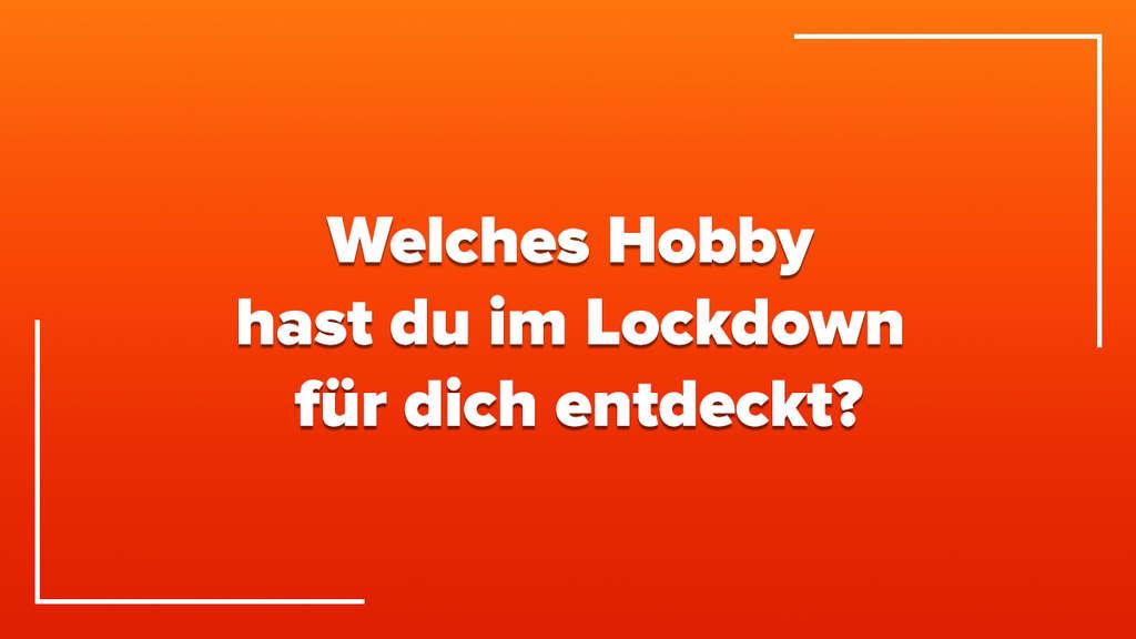 """Ein orangefarbener Farbverlauf mit weißen Streifen als Ecken. Auf dem Bild steht in weißer Schrift """"Welches Hobby hast du im Lockdown für dich entdeckt?"""""""