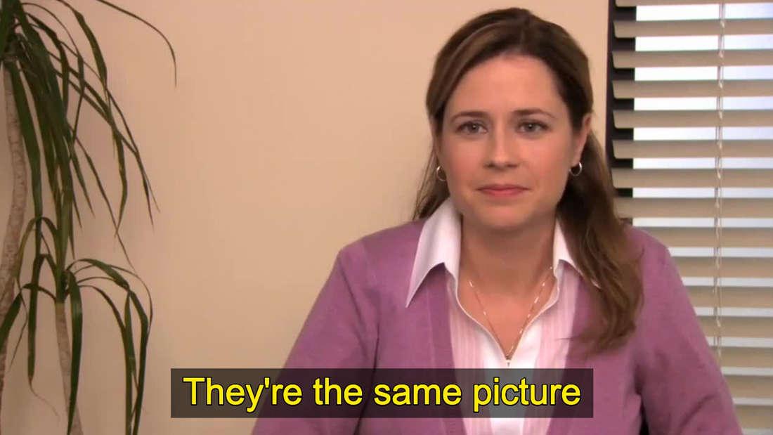 Pam aus The Office sagt: Es ist dasselbe Bild.