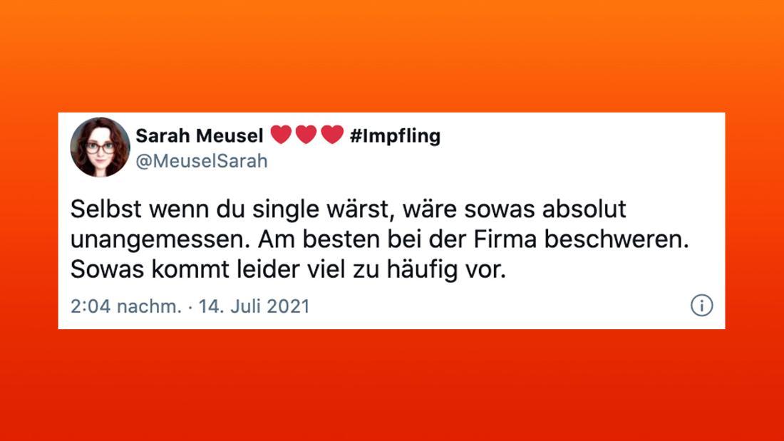 """Ein Tweet von @MeuselSarah, der aussagt """"Selbst wenn du single wärst, wäre sowas absolut unangemessen. Am besten bei der Firma beschweren. Sowas kommt leider viel zu häufig vor."""""""