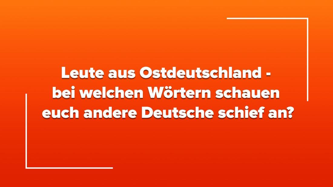 """Ein orangener Farbverlauf, auf dem in weißer Schrift steht """"Leute aus Ostdeutschland - bei welchen Wörtern/Ausdrücken schauen euch andere Deutsche schief an?"""""""