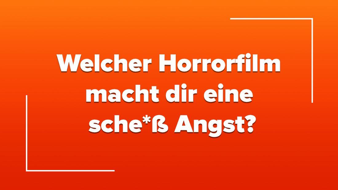Welcher Horrorfilm macht dir eine sche*ß Angst?