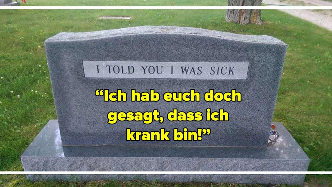 """Ein Grabstein mit dem Schriftzug: """"Ich hab euch doch gesagt, dass ich krank bin!"""""""